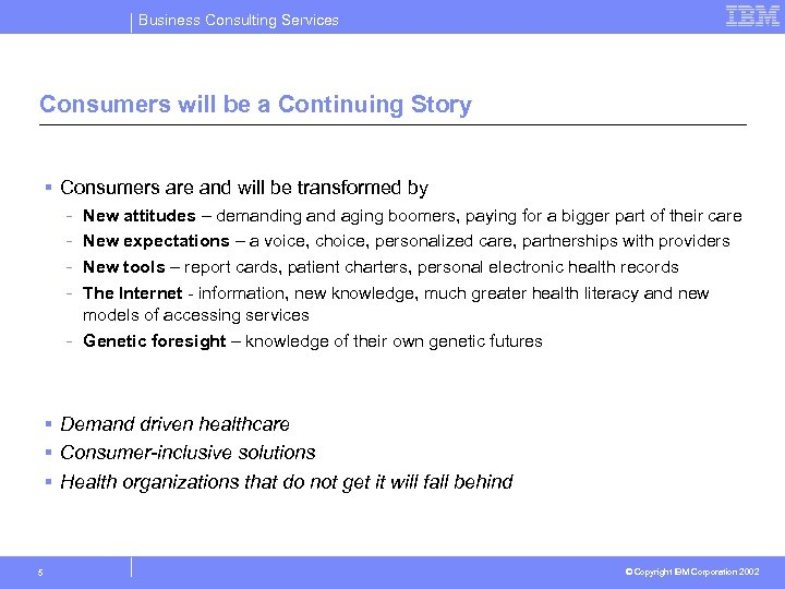 Business Consulting Services Consumers will be a Continuing Story § Consumers are and will
