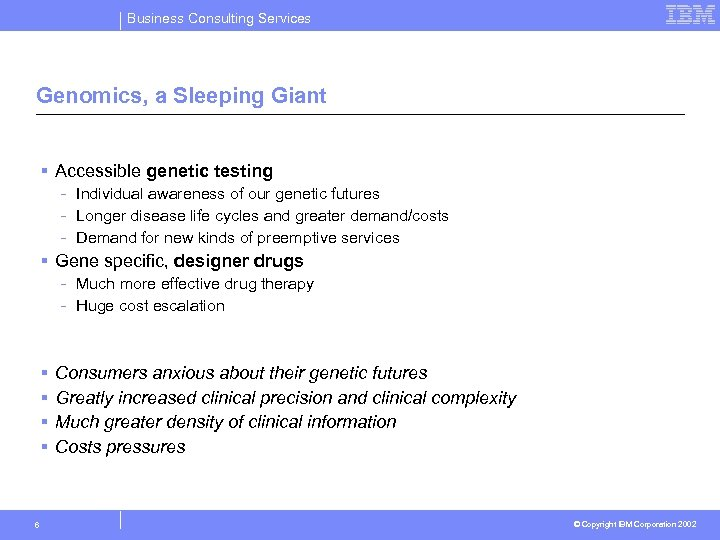 Business Consulting Services Genomics, a Sleeping Giant § Accessible genetic testing - Individual awareness