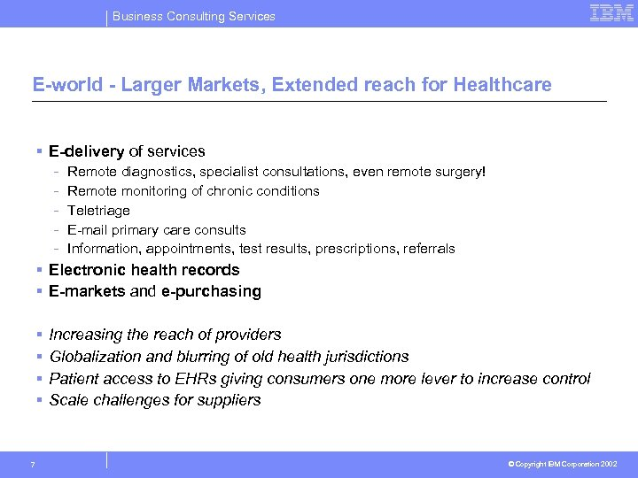 Business Consulting Services E-world - Larger Markets, Extended reach for Healthcare § E-delivery of