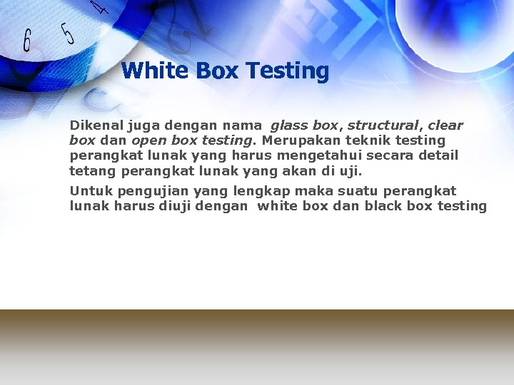 White Box Testing Dikenal juga dengan nama glass box, structural, clear box dan open