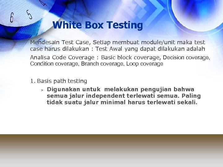 White Box Testing Mendesain Test Case, Setiap membuat module/unit maka test case harus dilakukan