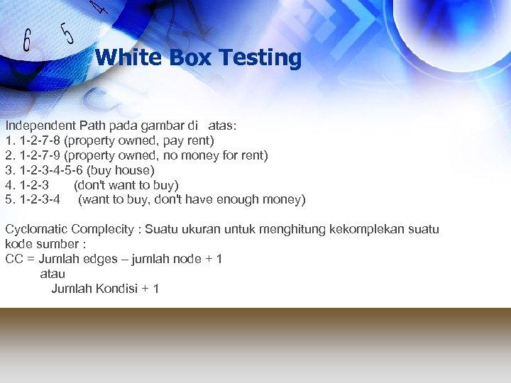 White Box Testing Independent Path pada gambar di atas: 1. 1 -2 -7 -8
