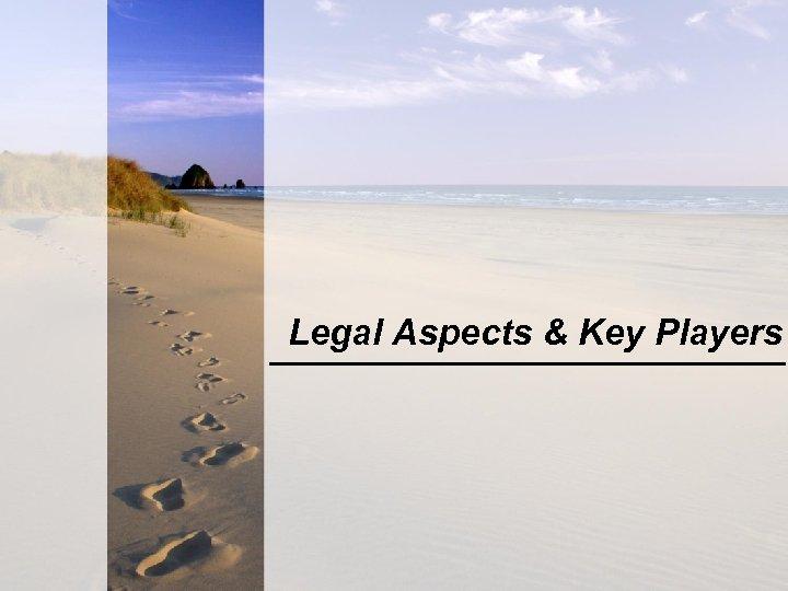 Legal Aspects & Key Players