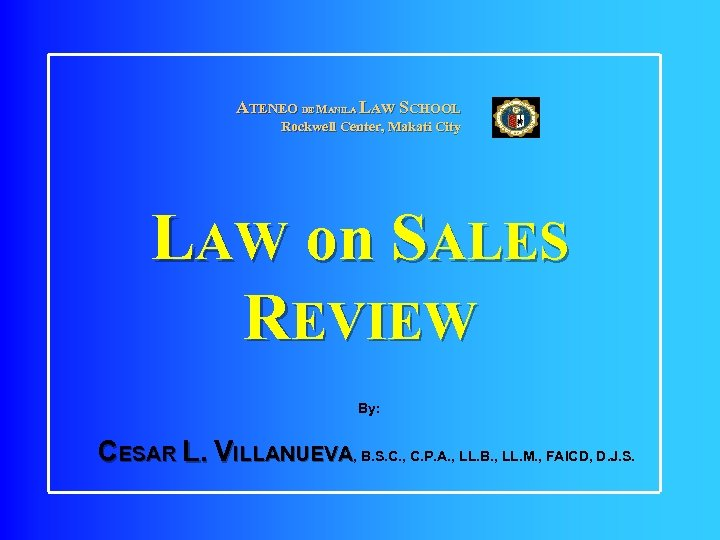 ATENEO DE MANILA LAW SCHOOL Rockwell Center, Makati City LAW on SALES REVIEW By: