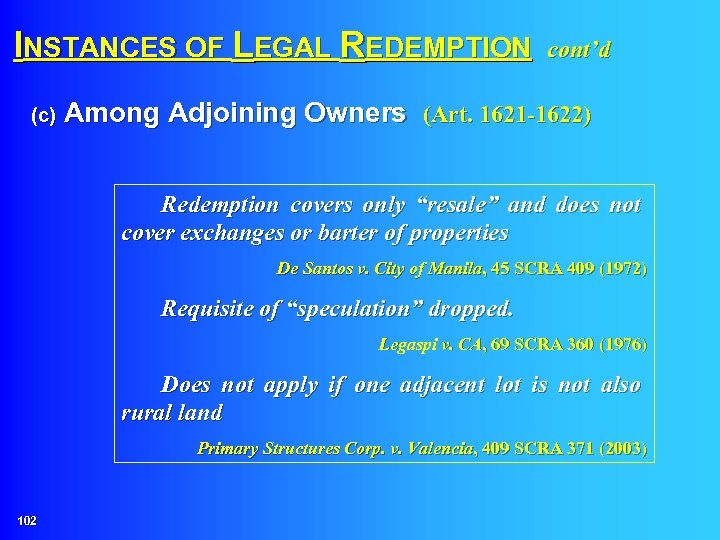 INSTANCES OF LEGAL REDEMPTION cont'd (c) Among Adjoining Owners (Art. 1621 -1622) Redemption covers