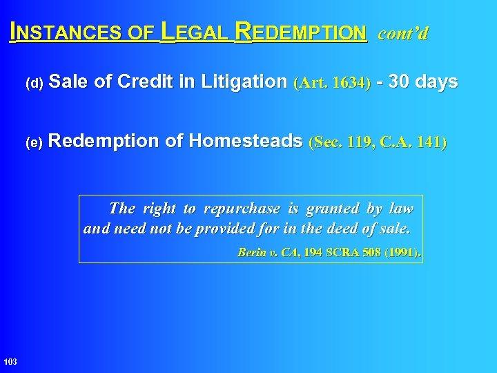 INSTANCES OF LEGAL REDEMPTION cont'd (d) Sale of Credit in Litigation (Art. 1634) -