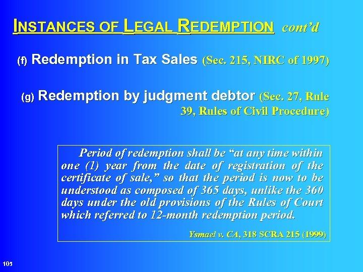 INSTANCES OF LEGAL REDEMPTION cont'd (f) Redemption in Tax Sales (Sec. 215, NIRC of