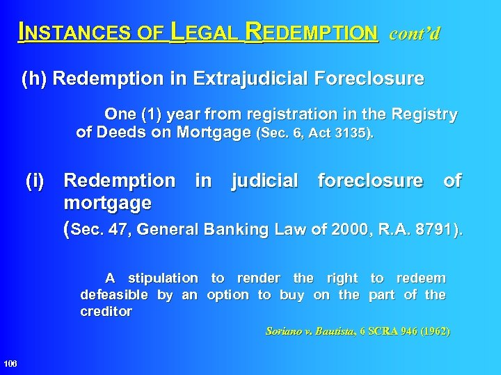 INSTANCES OF LEGAL REDEMPTION cont'd (h) Redemption in Extrajudicial Foreclosure One (1) year from