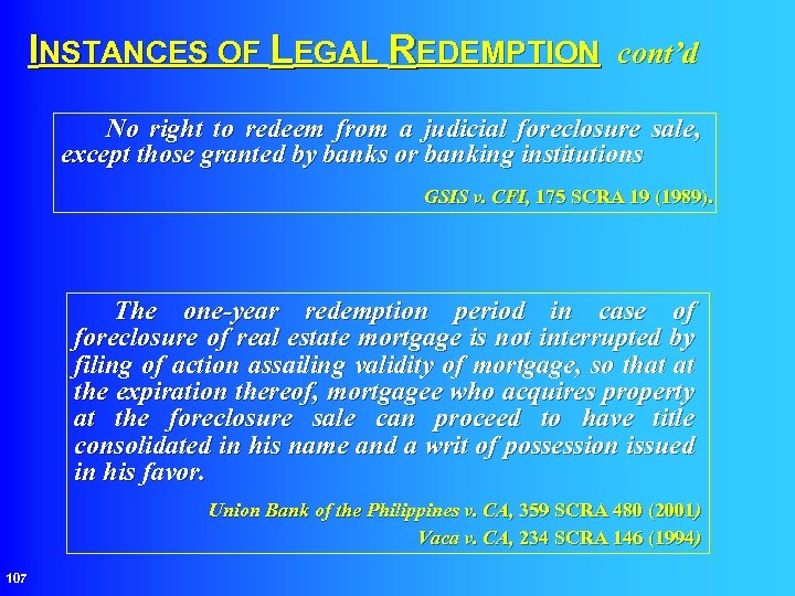 INSTANCES OF LEGAL REDEMPTION cont'd No right to redeem from a judicial foreclosure sale,