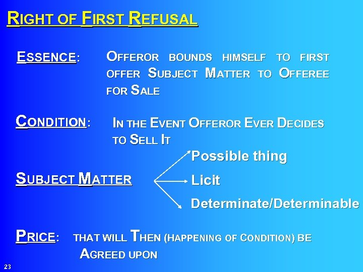 RIGHT OF FIRST REFUSAL ESSENCE: CONDITION: OFFEROR BOUNDS HIMSELF TO FIRST OFFER SUBJECT MATTER