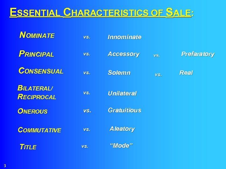 ESSENTIAL CHARACTERISTICS OF SALE: NOMINATE vs. Innominate PRINCIPAL vs. Accessory vs. CONSENSUAL vs. Solemn