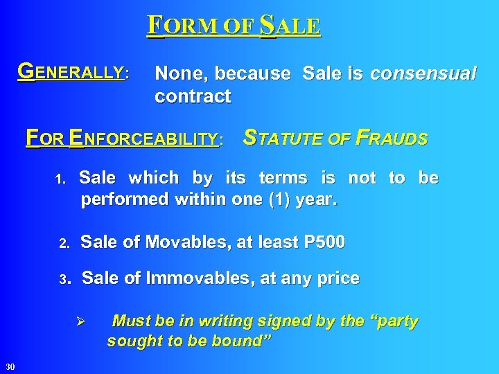 FORM OF SALE GENERALLY: None, because Sale is consensual contract FOR ENFORCEABILITY: STATUTE OF