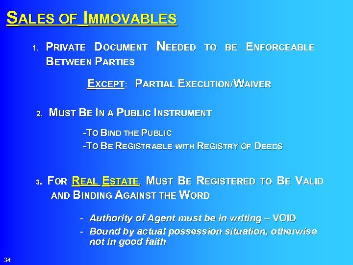 SALES OF IMMOVABLES 1. PRIVATE DOCUMENT NEEDED BETWEEN PARTIES TO BE ENFORCEABLE EXCEPT: PARTIAL