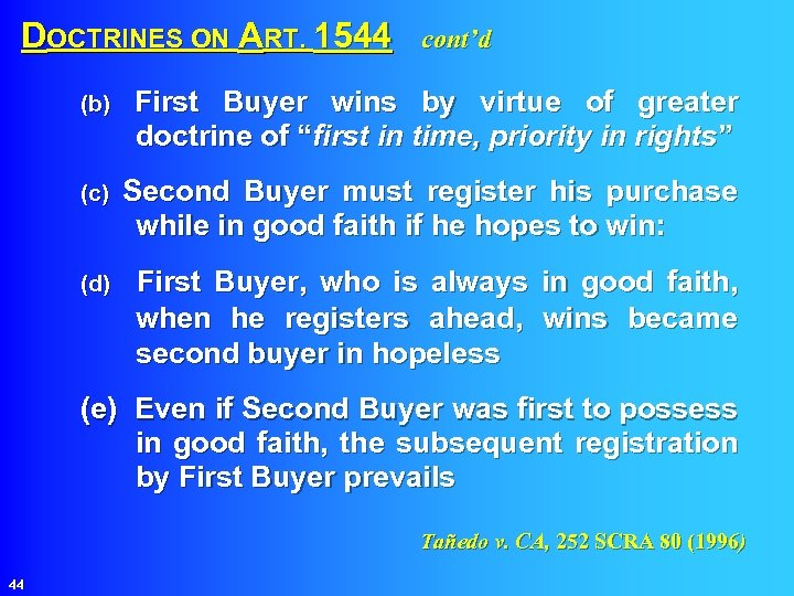 DOCTRINES ON ART. 1544 cont'd (b) First Buyer wins by virtue of greater doctrine