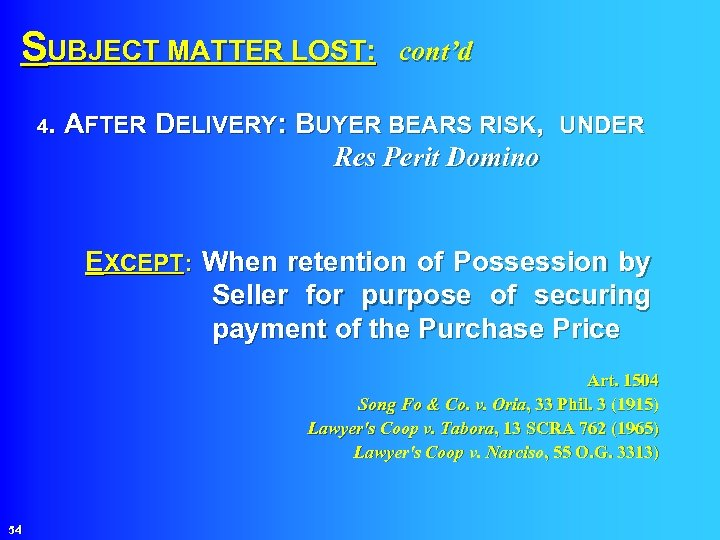 SUBJECT MATTER LOST: cont'd 4. AFTER DELIVERY: BUYER BEARS RISK, UNDER Res Perit Domino