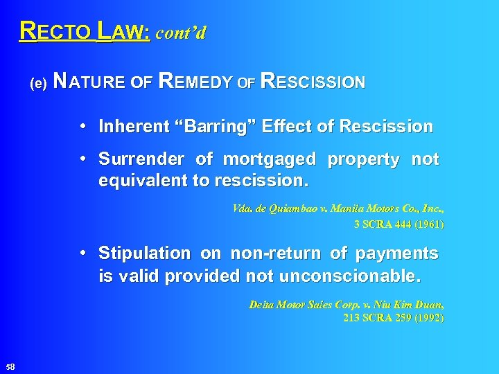 """RECTO LAW: cont'd NATURE OF REMEDY OF RESCISSION (e) • Inherent """"Barring"""" Effect"""