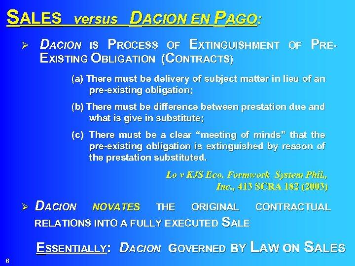 SALES versus DACION EN PAGO: Ø DACION IS PROCESS OF EXTINGUISHMENT EXISTING OBLIGATION (CONTRACTS)