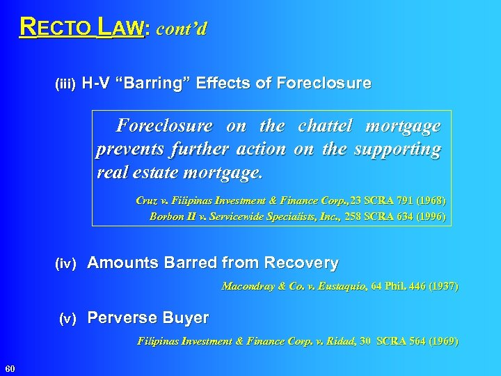 """RECTO LAW: cont'd (iii) H-V """"Barring"""" Effects of Foreclosure on the chattel mortgage"""