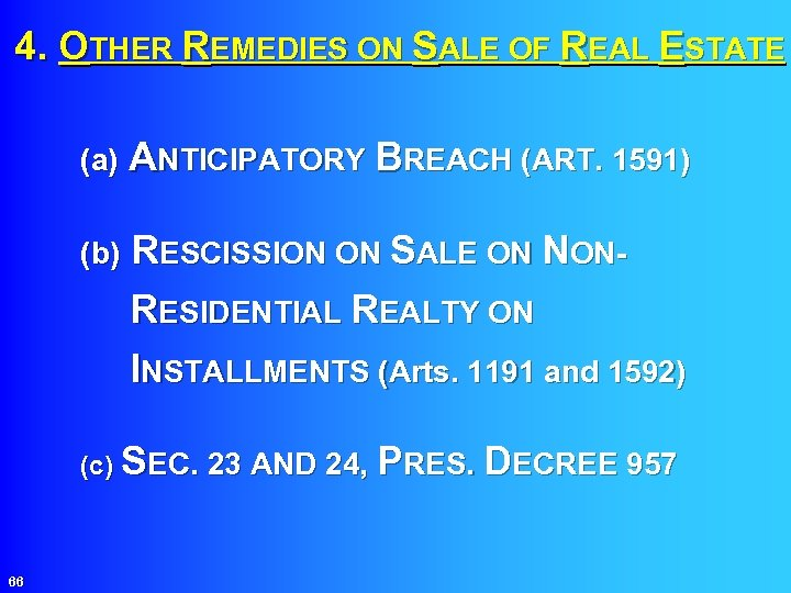 4. OTHER REMEDIES ON SALE OF REAL ESTATE (a) ANTICIPATORY BREACH (ART. 1591) (b)