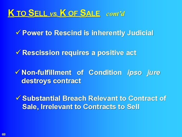 K TO SELL VS. K OF SALE cont'd ü Power to Rescind is inherently