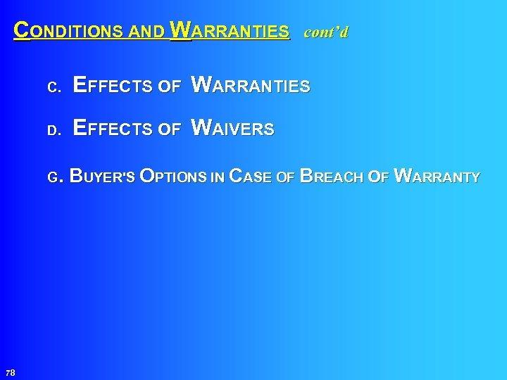 CONDITIONS AND WARRANTIES cont'd EFFECTS OF WARRANTIES C. EFFECTS OF WAIVERS D. G. BUYER'S