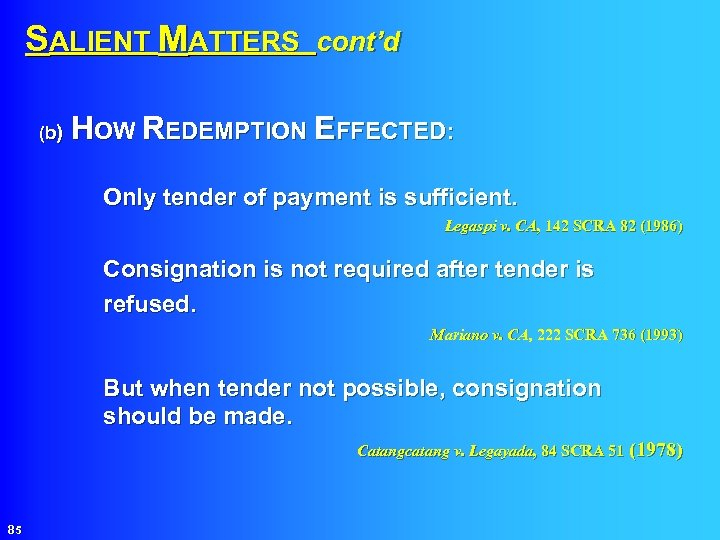 SALIENT MATTERS cont'd HOW REDEMPTION EFFECTED: (b) Only tender of payment is sufficient. Legaspi