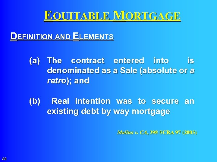 EQUITABLE MORTGAGE DEFINITION AND ELEMENTS (a) The contract entered into is denominated as a