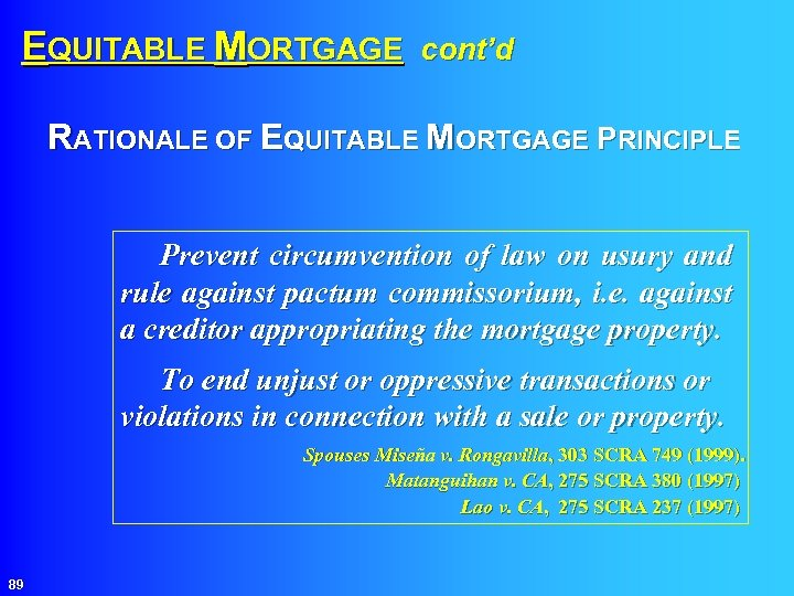 EQUITABLE MORTGAGE cont'd RATIONALE OF EQUITABLE MORTGAGE PRINCIPLE Prevent circumvention of law on usury