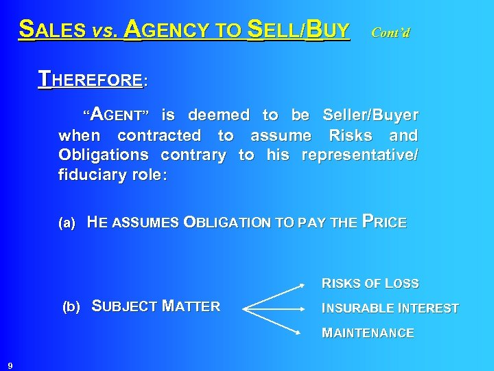 """SALES vs. AGENCY TO SELL/BUY Cont'd THEREFORE: """"AGENT"""" is deemed to be Seller/Buyer when"""
