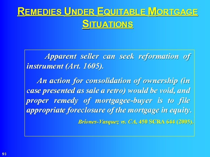 REMEDIES UNDER EQUITABLE MORTGAGE SITUATIONS Apparent seller can seek reformation of instrument (Art. 1605).