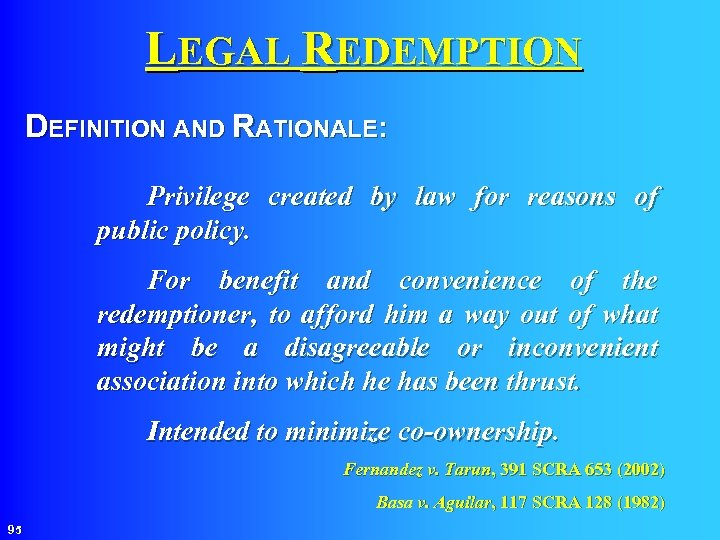 LEGAL REDEMPTION DEFINITION AND RATIONALE: Privilege created by law for reasons of public policy.