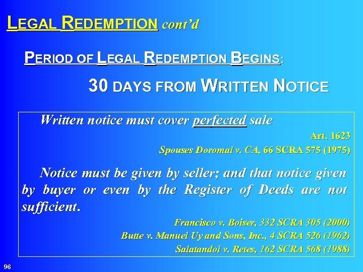 LEGAL REDEMPTION cont'd PERIOD OF LEGAL REDEMPTION BEGINS: 30 DAYS FROM WRITTEN NOTICE Written