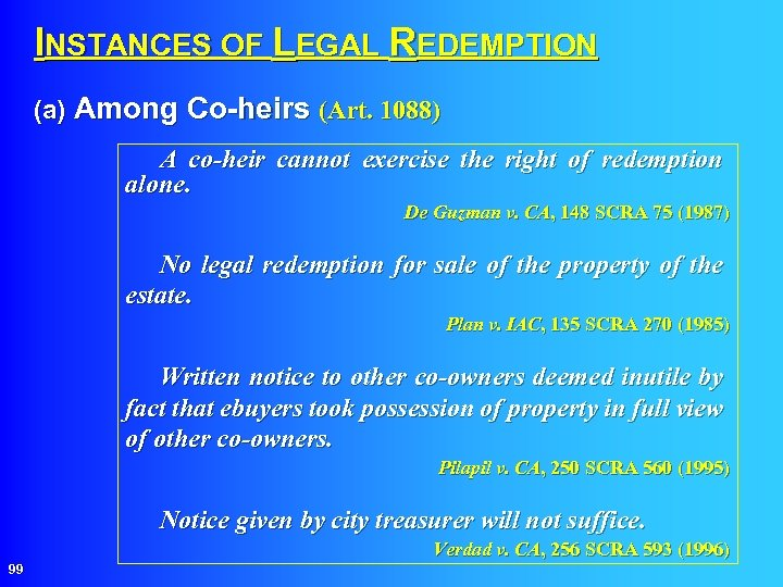 INSTANCES OF LEGAL REDEMPTION (a) Among Co-heirs (Art. 1088) A co-heir cannot exercise the