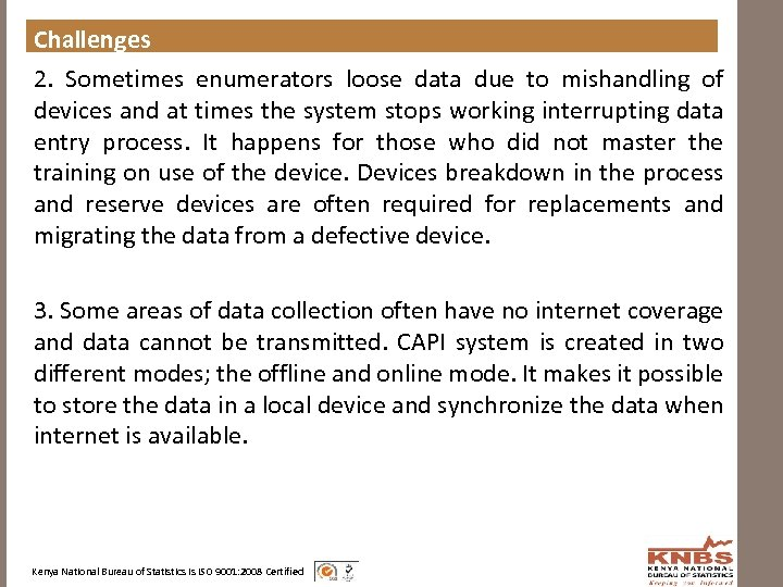 Challenges 2. Sometimes enumerators loose data due to mishandling of devices and at times
