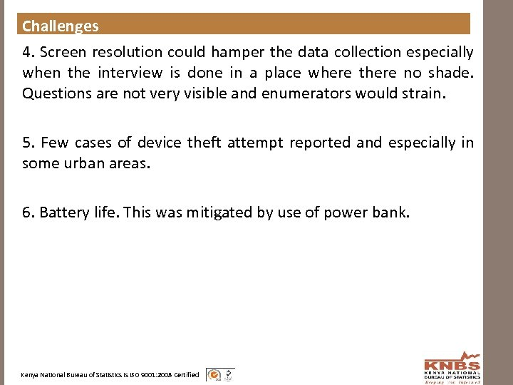 Challenges 4. Screen resolution could hamper the data collection especially when the interview is