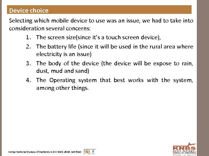 Device choice Selecting which mobile device to use was an issue, we had to