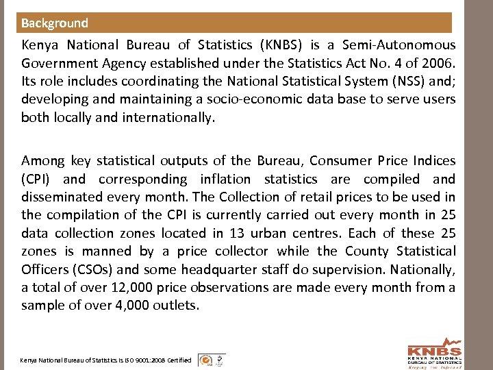 Background Kenya National Bureau of Statistics (KNBS) is a Semi-Autonomous Government Agency established under