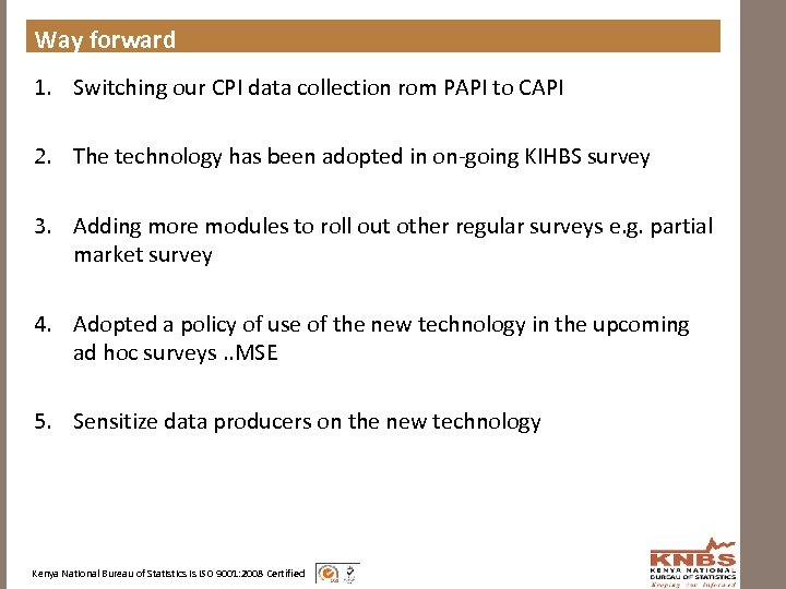 Way forward 1. Switching our CPI data collection rom PAPI to CAPI 2. The