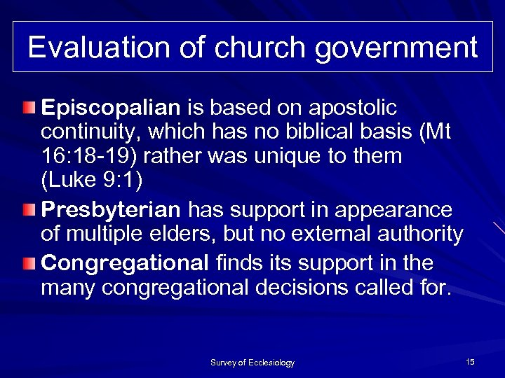 Evaluation of church government Episcopalian is based on apostolic continuity, which has no biblical
