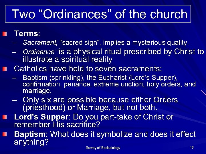 """Two """"Ordinances"""" of the church Terms: – Sacrament, """"sacred sign"""", implies a mysterious quality."""