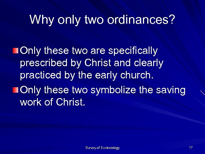 Why only two ordinances? Only these two are specifically prescribed by Christ and clearly