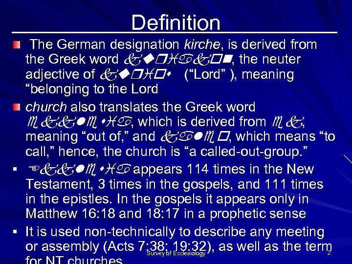 Definition § § The German designation kirche, is derived from the Greek word kuriakon,