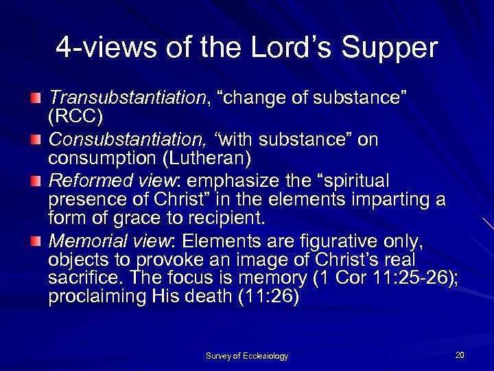"""4 -views of the Lord's Supper Transubstantiation, """"change of substance"""" (RCC) Consubstantiation, """"with substance"""""""