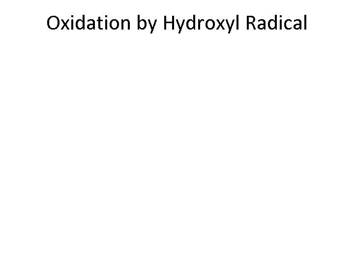 Oxidation by Hydroxyl Radical