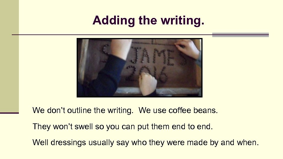 Adding the writing. We don't outline the writing. We use coffee beans. They won't