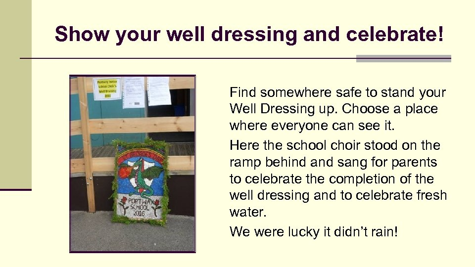 Show your well dressing and celebrate! Find somewhere safe to stand your Well Dressing
