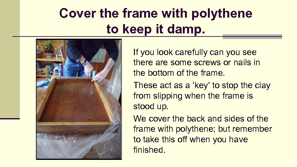 Cover the frame with polythene to keep it damp. If you look carefully can
