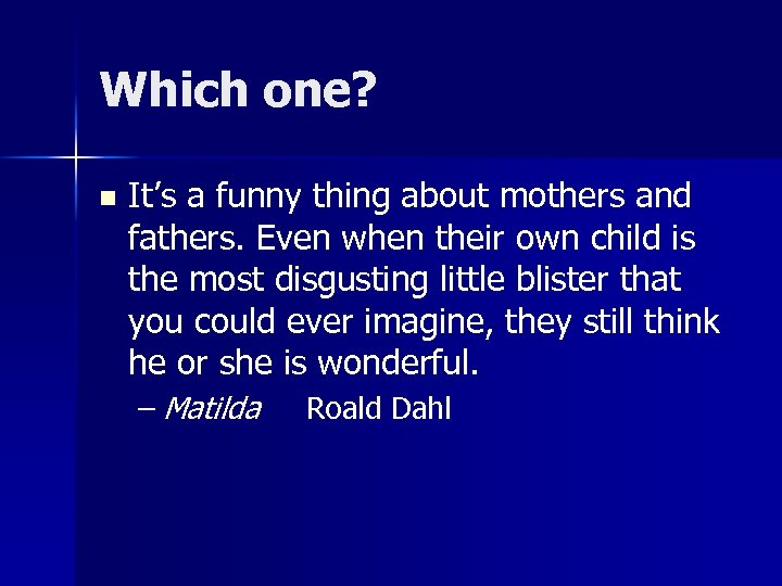 Which one? n It's a funny thing about mothers and fathers. Even when their