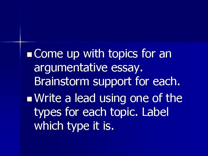 n Come up with topics for an argumentative essay. Brainstorm support for each. n
