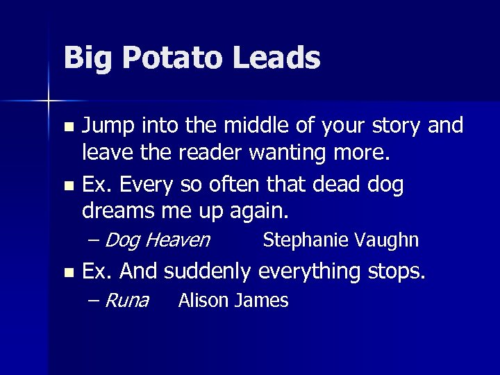 Big Potato Leads Jump into the middle of your story and leave the reader